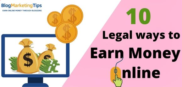 Top 10 Legal Ways to Earn Money Online that works in 2021