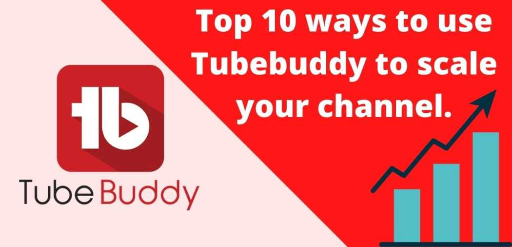 Top 10 ways to use Tubebuddy to scale your channel.