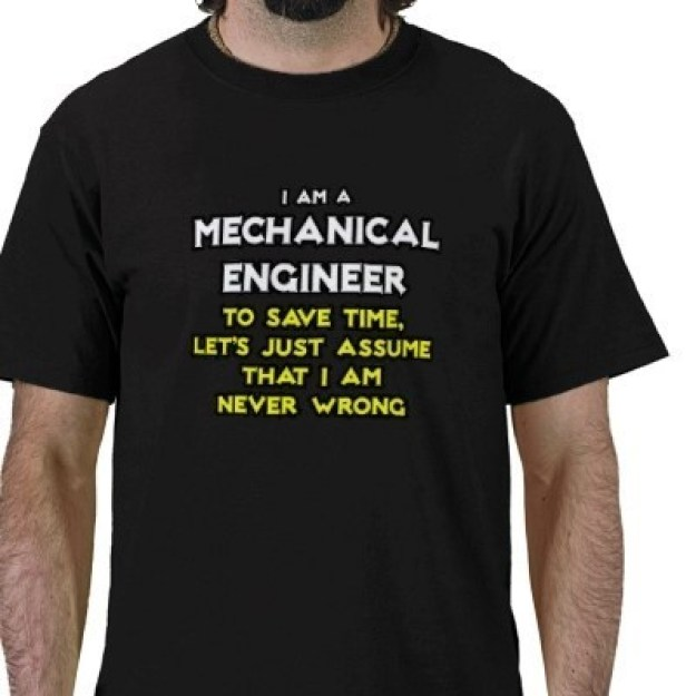 mechanical_engineer_assume_i_am_never_wrong_tshirt-mechanical-engineering-funny-quotes-t-shirt mechanical quotes