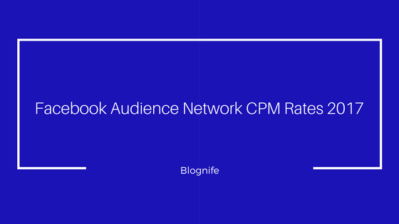 Facebook Audience Network CPM Rates 2017