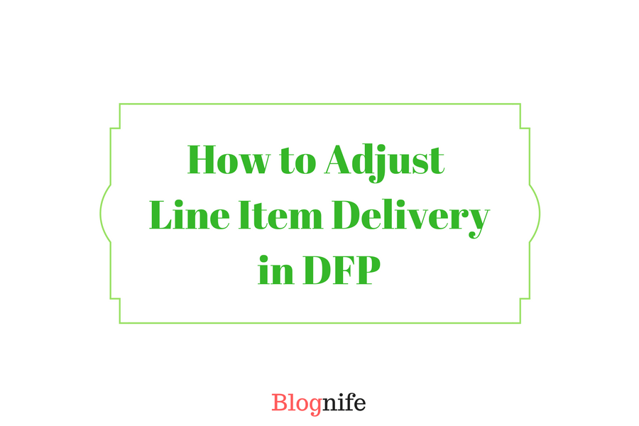 How to Adjust Line Item Delivery in DFP