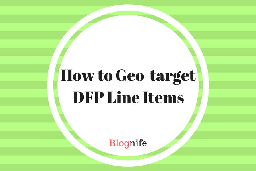 How to Geo Target DFP Line Items