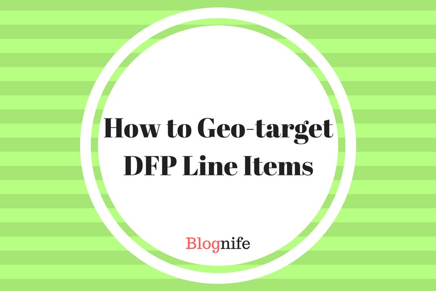 How to Geo Target DFP Line Items