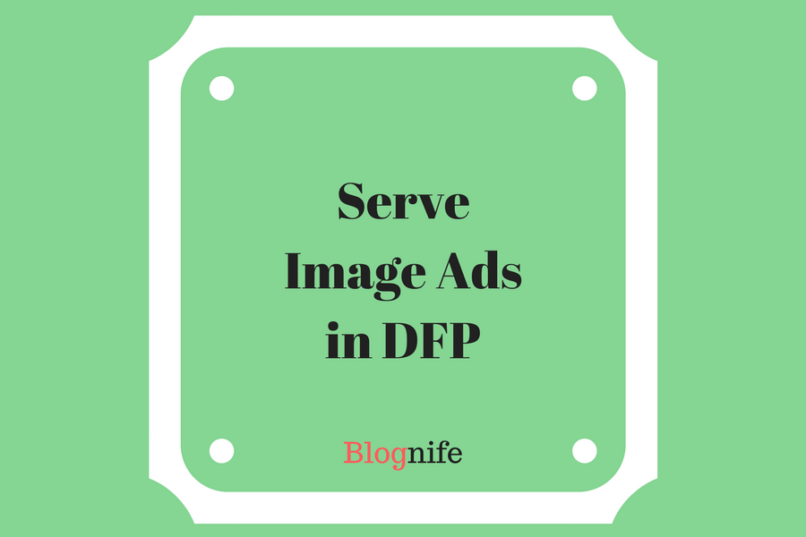 How to Serve Image Banner Ads via DFP- Tutorial