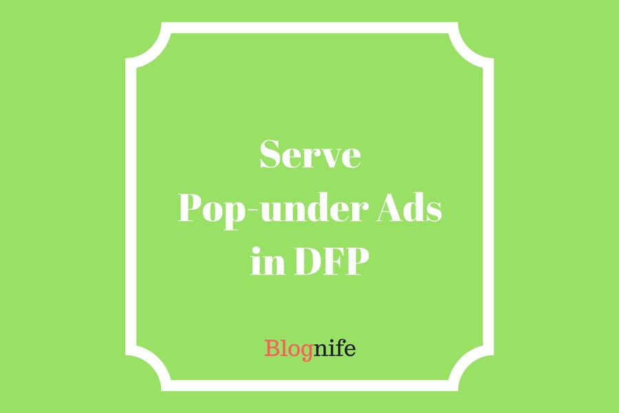 How to Serve Pop-Under Ads via DFP- A Guide