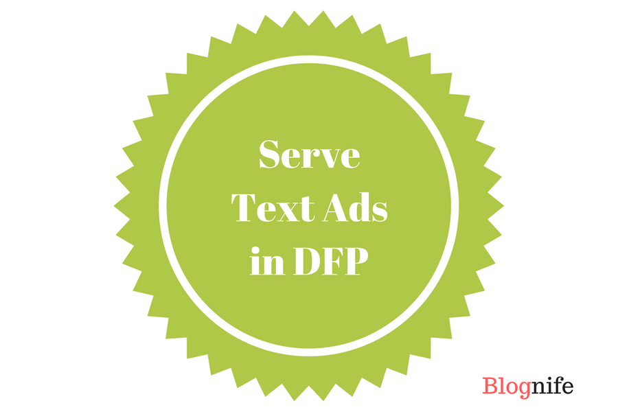How to Serve Text Ads via DFP: A Tutorial