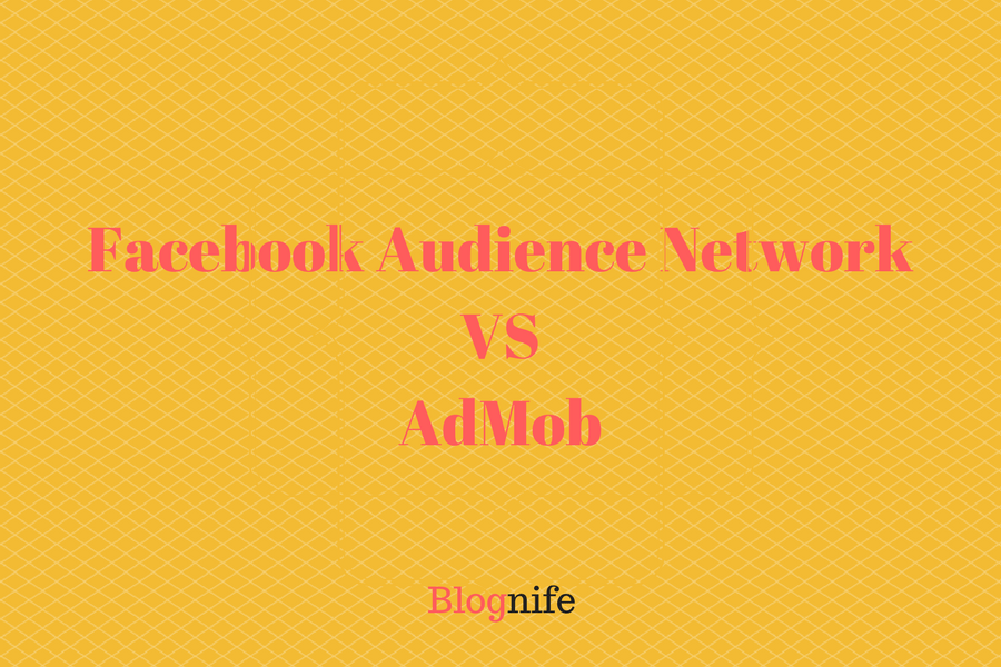 Facebook Audience Network vs AdMob Review 2018