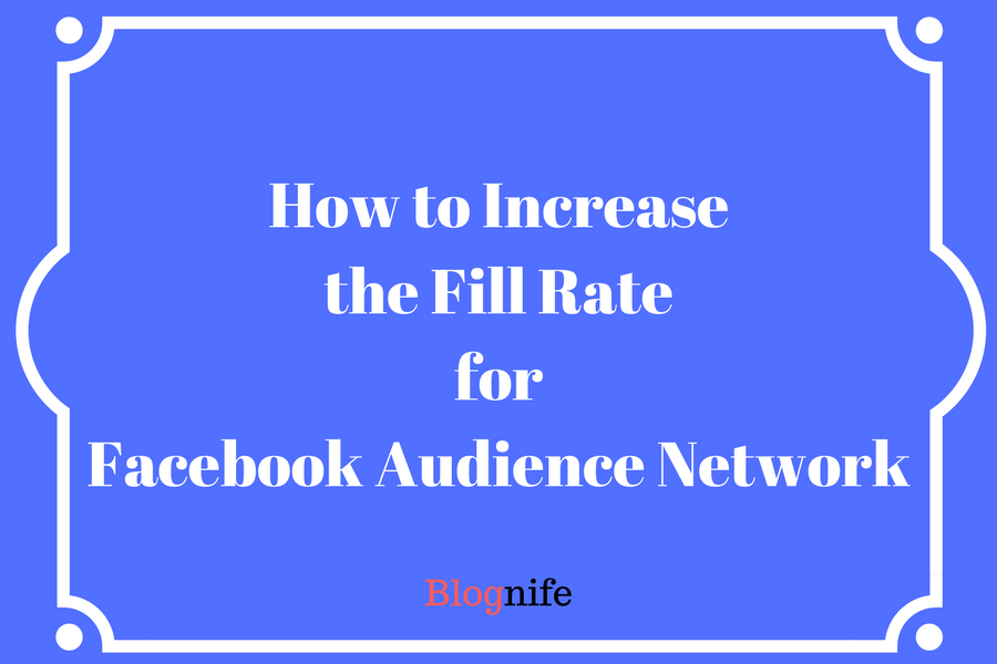 How to Increase the Fill Rate for Facebook Audience Network Ads