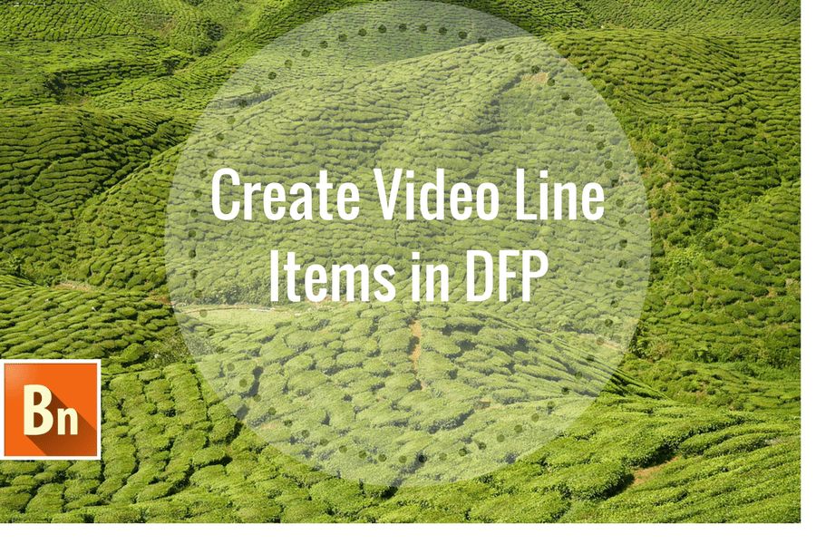 How to Create Video Line Items in DFP