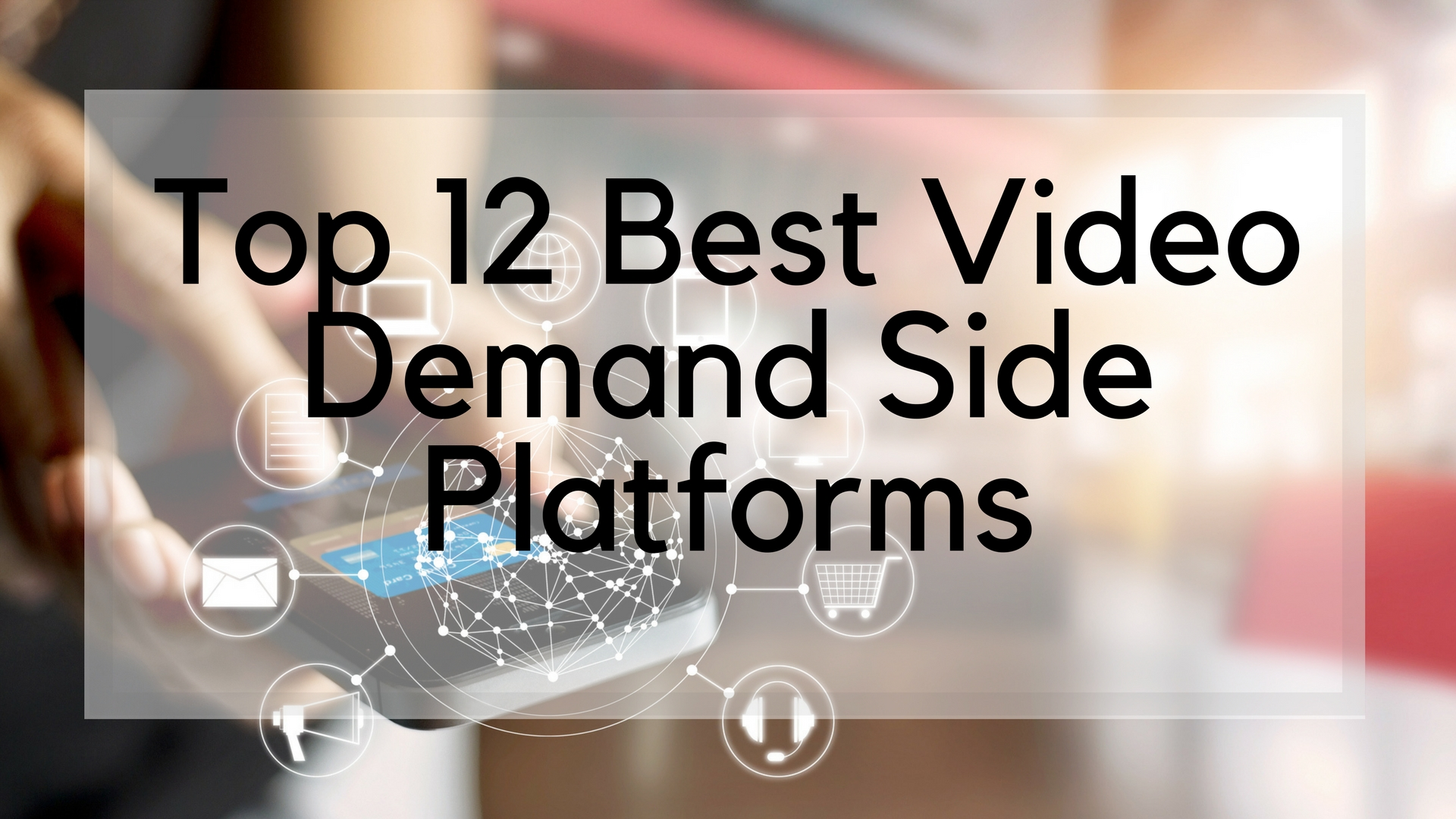 Top 12 Best Video Demand Side Platforms of 2018