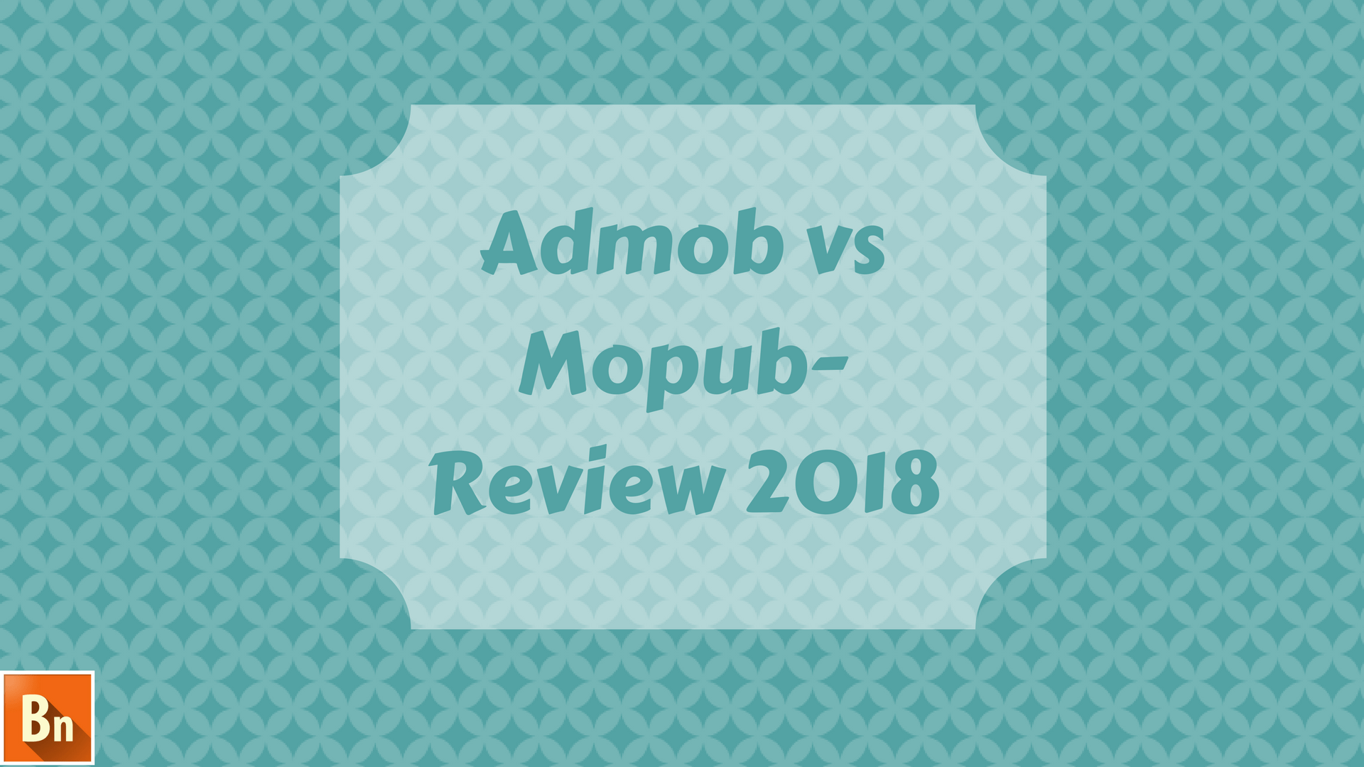 Admob vs Mopub- Review 2018