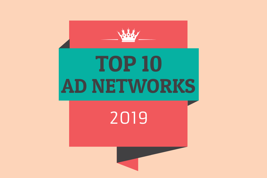 Top 10+ Ad Networks for Publishers and Bloggers in 2019