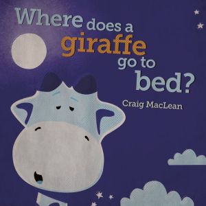 Where Does The Giraffe go to Bed