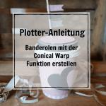 Plotter-Anleitung: Banderolen mit der Conical Warp – Funktion erstellen.
