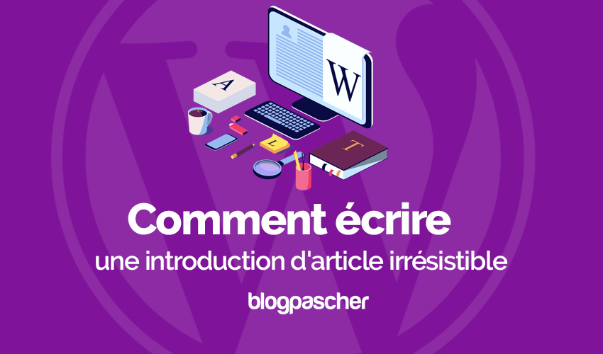 Redaction Comment Ecrire Introduction Article Irresistible