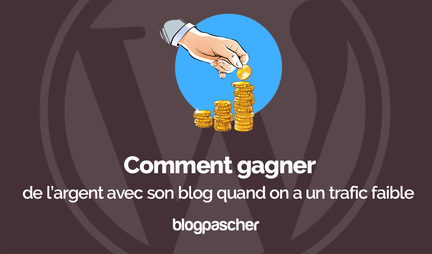 Comment gagner argent blog faible trafic
