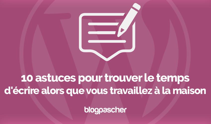 10 Astuces Trouver Temps De Bloguer Maison 6