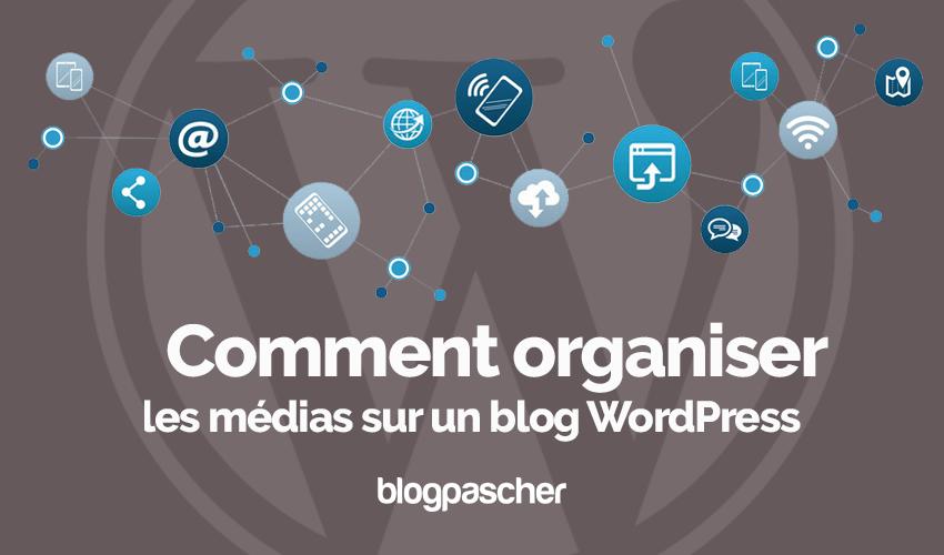 Comment Organiser Medias Blog Wordpress
