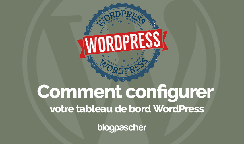 Comment Configurer Tableau De Bord Wordpress Blogpascher