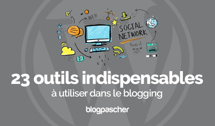Outils Indispensables Reussir Blogging