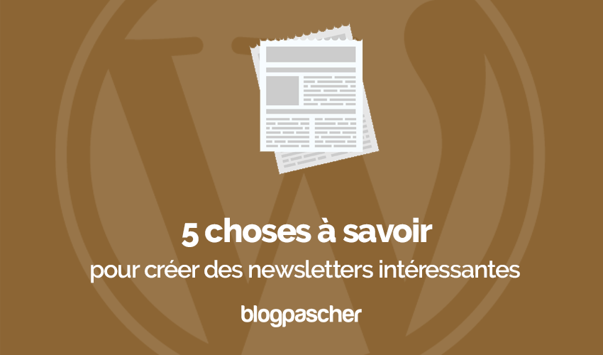 5 Choses A Savoir Creer Newsletters Interessantes