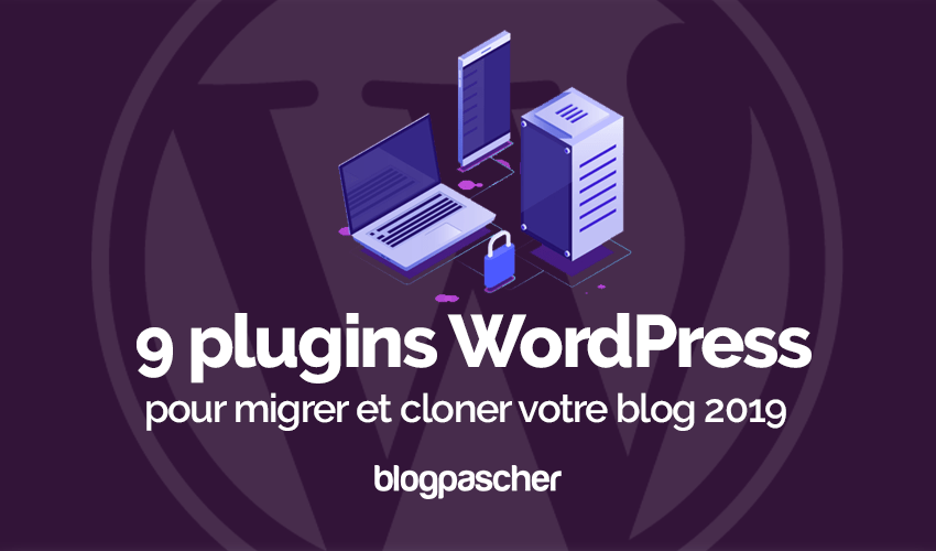 Plugin Wordpress Migrer Cloner Sauvegarder Blog