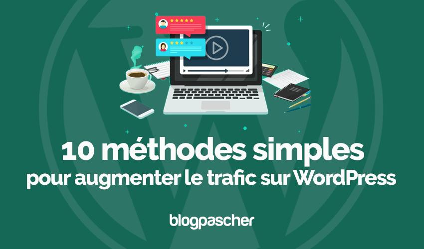 10 Méthodes Simples Pour Augmenter Le Trafic Sur WordPress