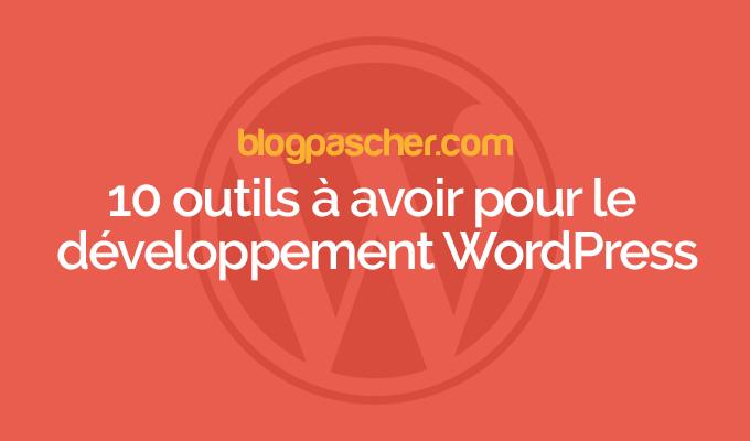 10 outils à avoir pour le développement wordpress