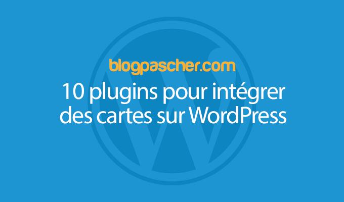 10 Plugins Pour Intégrer Des Cartes Sur WordPress