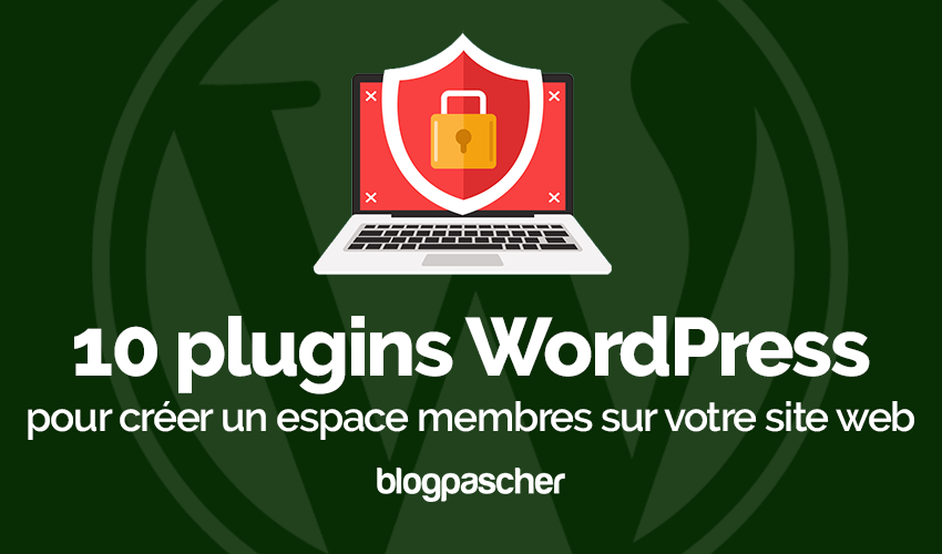 10 Plugins Wordpress Creer Espace Membres