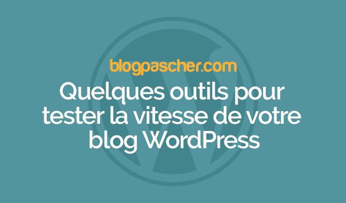 Quelques outils supplémentaires pour tester la vitesse de votre blog wordpress