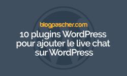 10 Plugins WordPress Pour Ajouter Le Live Chat Sur WordPress