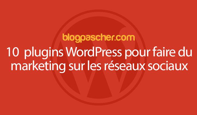 10 Plugins WordPress Pour Faire Du Marketing Sur Les Réseaux Sociaux