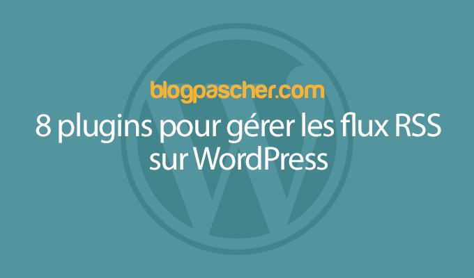 8 Plugins Pour Gérer Des Flux Rss Sur Wordpress