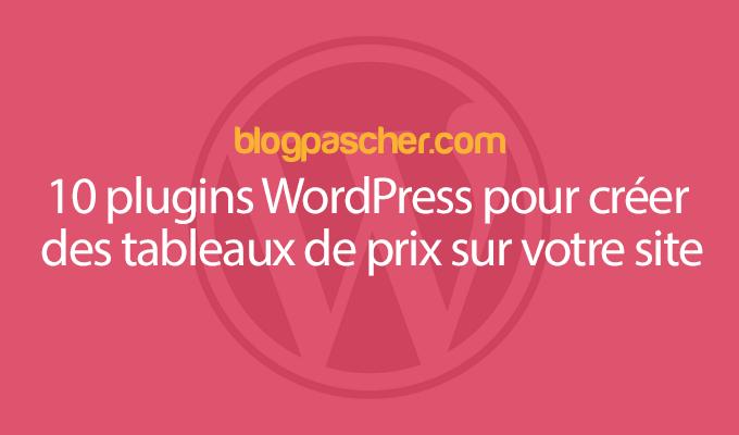 10 Plugins WordPress Pour Créer Des Tableaux De Prix Sur Votre Site