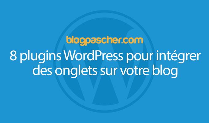 8 Plugins WordPress Pour Intégrer Des Onglets Sur Votre Blog