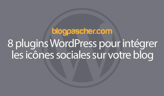 8 Plugins WordPress Pour Intégrer Les Icônes Sociales Sur Votre Blog