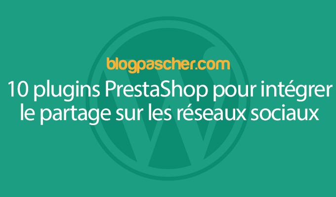 10 Plugins PrestaShop Pour Intégrer Le Partage Sur Les Réseaux Sociaux