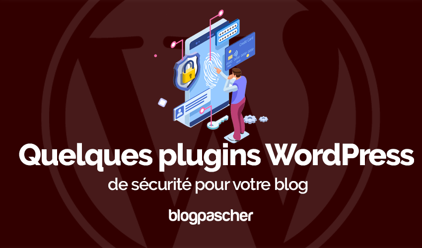 Quelques Plugins Sécurité Blog Wordpress
