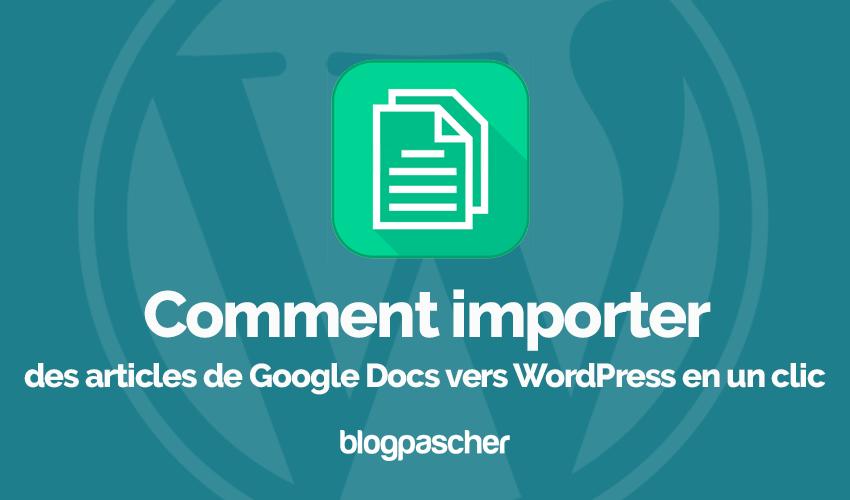 Comment importer articles google docs vers wordpress blogpascher