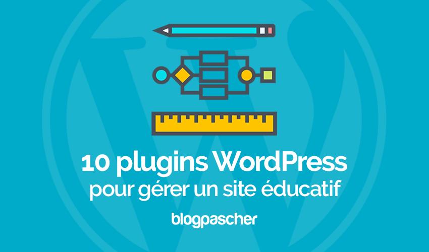 10 Plugins Wordpress Pour Gérer Un Site éducatif