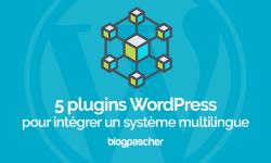 5 Plugins WordPress Pour Intégrer Un Système Multilingue
