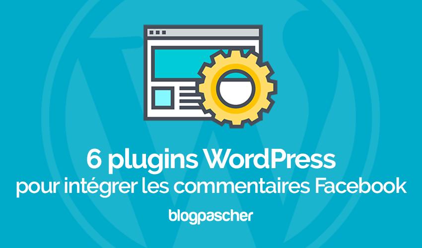 6 Plugins Wordpress Pour Intégrer Les Commentaires Facebook