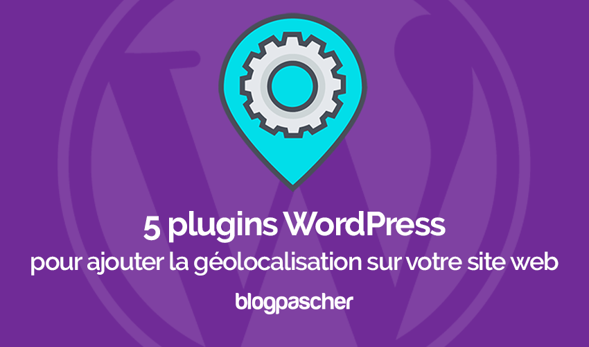 Plugins Wordpress Utiliser Geolocalisation Blog