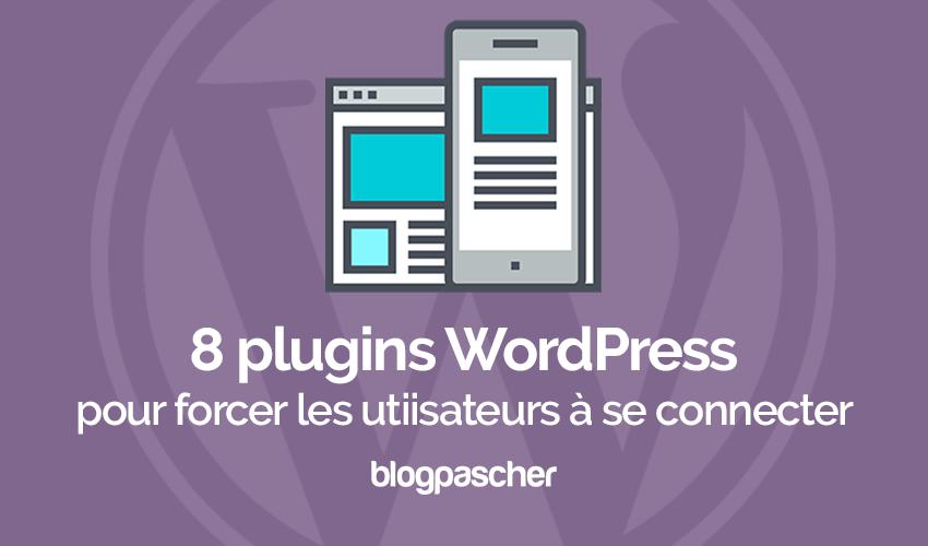 8 Plugins WordPress Pour Forcer Les Utilisateurs à Se Connecter