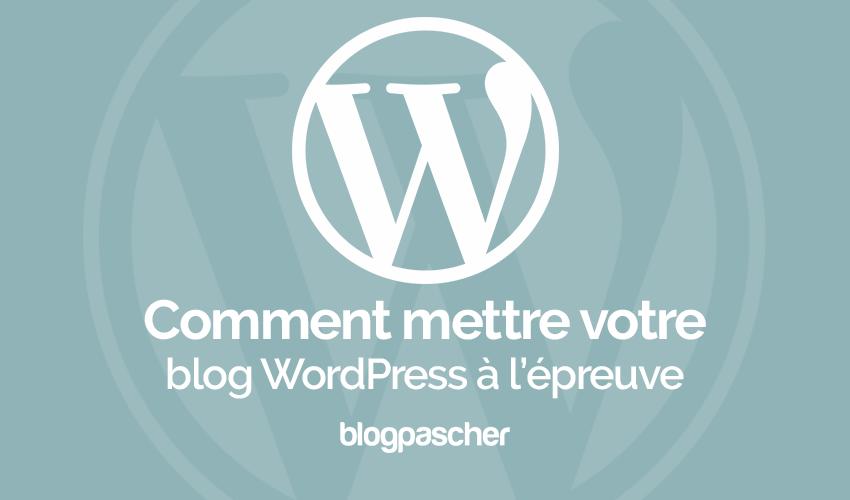 Comment Mettre Votre Blog Wordpress à Lepreuvre