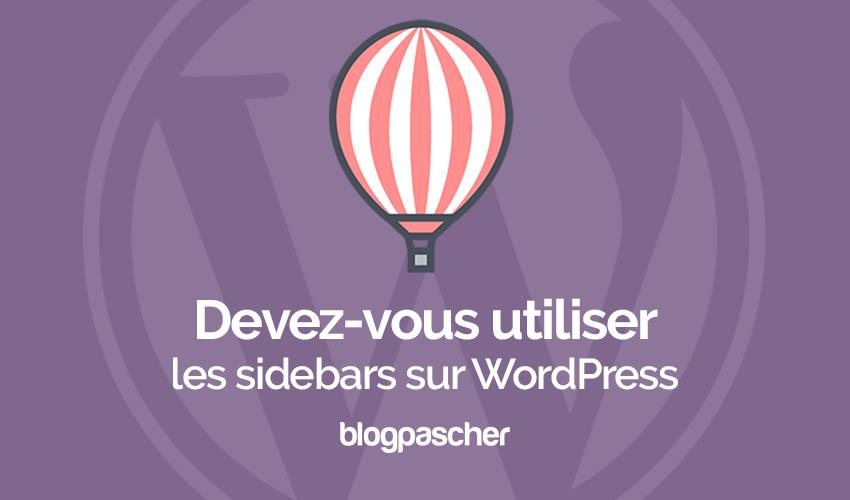 Devez Vous Utiliser Les Sidebars Sur Wordpress