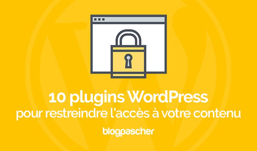 10 Plugins WordPress Pour Restreindre L'accès à Votre Contenu