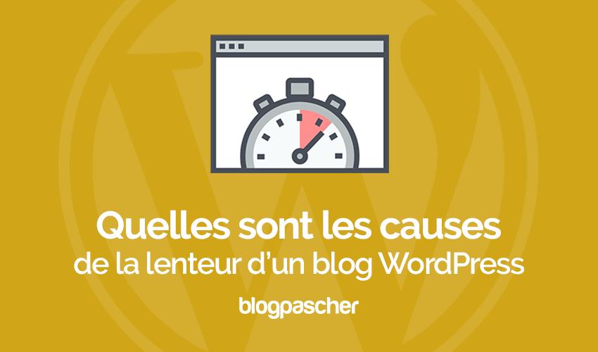 Les différentes causes de la lenteur dun blog wordpress