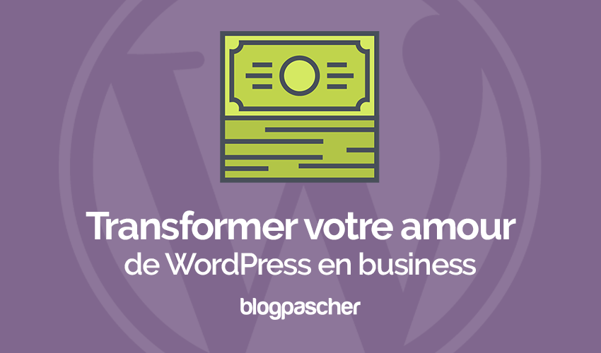 Transformez Votre Amour De Wordpress En Business